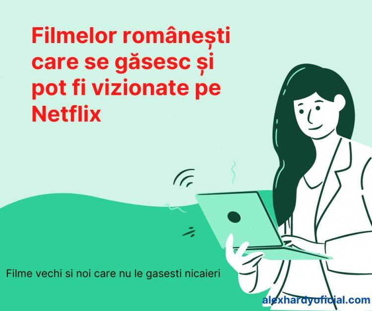 Filmelor românești care se găsesc și pot fi vizionate pe Netflix