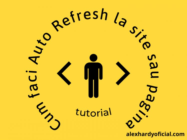 Cum faci Auto Refresh la site sau pagina