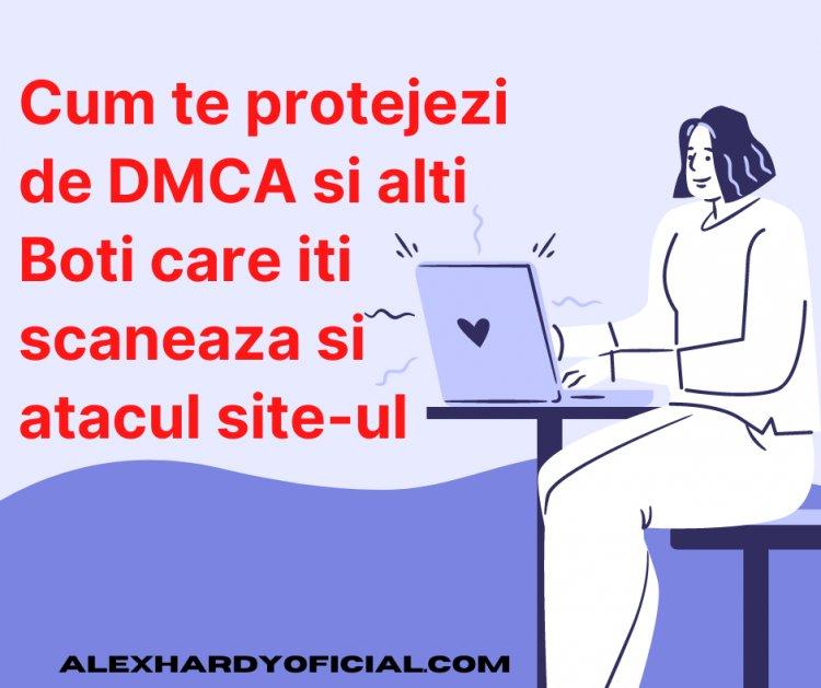 Cum te protejezi de DMCA si alti Boti care iti scaneaza si atacul site-ul