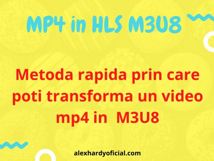 Conversie MP4 in HLS M3U8 - Metoda rapida prin care poti transforma un video mp4 in  M3U8